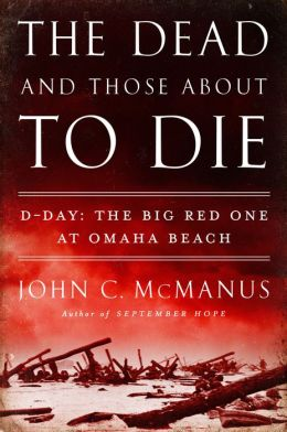 THE DEAD AND THOSE ABOUT TO DIED-Day: The Big Red One at Omaha Beach