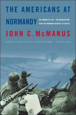 The Americans at Normandy: The Summer of 1944 — The American War from the Normandy Beaches to Falaise