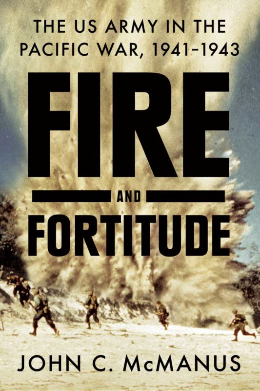 Fire and Fortitude: The U.S. Army in the Pacific War, 1941-1943